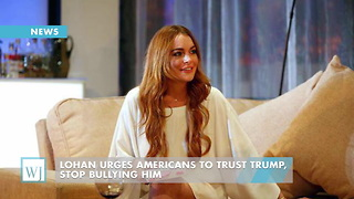 Lohan Urges Americans To Trust Trump, Stop Bullying Him - Video