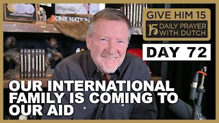 Our International Family is Coming to Our Aid | Give Him 15: Daily Prayer with Dutch Day 72