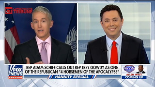 Watch: Fiery Gowdy Says He Doesn't Give A Damn, Scorches Adam Schiff