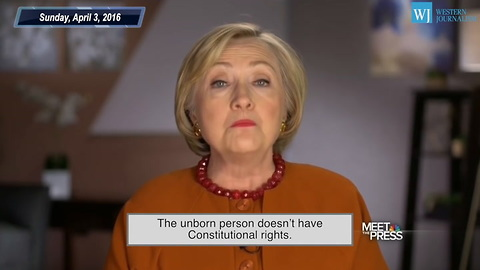 Hillary: 'Unborn Person Doesn't Have Constitutional Rights'