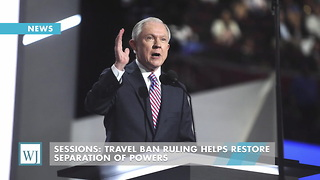 Sessions: Travel Ban Ruling Helps Restore Separation Of Powers - Video