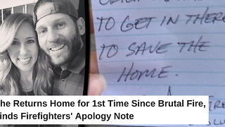 She Returns Home for 1st Time Since Brutal Fire, Finds Firefighters' Apology Note - Video