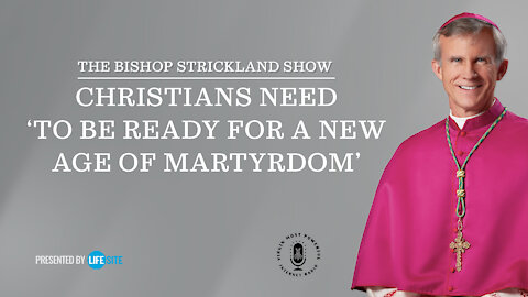 Bp. Strickland: Christians need 'to be ready for a new age of martyrdom'