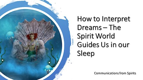How to Interpret Dreams – The Spirit World Guides Us in our Sleep