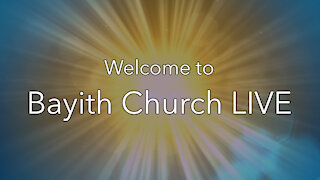 Bayith Church Livestream: March 14, 2021
