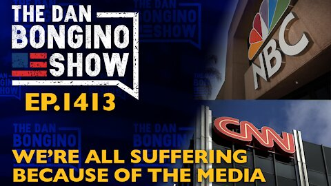 Ep. 1413 We're All Suffering Because of the Media - The Dan Bongino Show