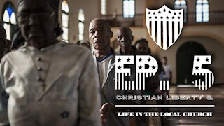 Christian Liberty & Life in the Local Church - Ep. 5