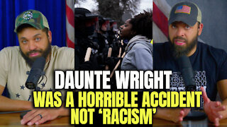 Daunte Wright Was a Horrible Accident NOT 'RACISM'