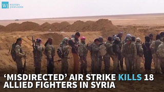 'Misdirected' Air Strike Kills 18 Allied Fighters In Syria - Video
