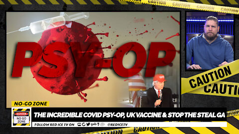 No-Go Zone: The Incredible Covid Psy-op, UK Vaccine & Stop The Steal GA