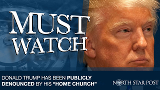 "Donald Trump Denounced By His ""Home Church"" - Video"
