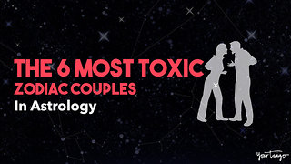 The 6 Most Toxic Zodiac Couples In Astrology