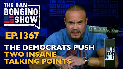 Ep. 1367 The Democrats Push Two Insane Talking Points