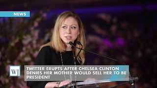 Twitter Erupts After Chelsea Clinton Denies Her Mother Would Sell Her To Be President - Video