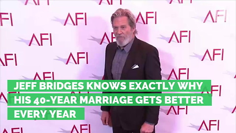 Jeff Bridges Knows Exactly Why His 40-Year Marriage Gets Better Every Year
