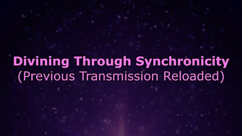 Divining Through Synchronicity (Previous Transmission Reloaded)
