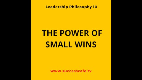 Leadership Philosophy #4: The Power Of Small Wins