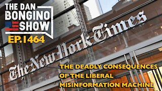 Ep. 1464 The Deadly Consequences of the Liberal Misinformation Machine - The Dan Bongino Show