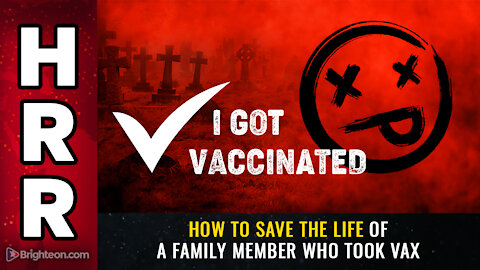How to save the life of a family member who took vax