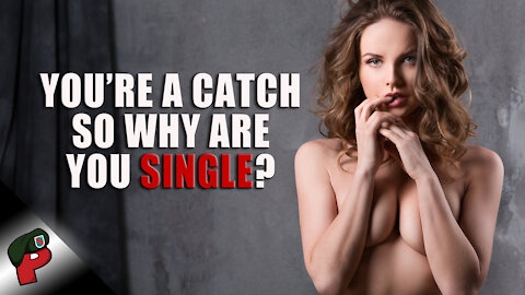 You're a Catch, So Why Are You Single? | Popp Culture