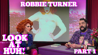 ROBBIE TURNER on LOOK AT HUH! Part 1 - Video