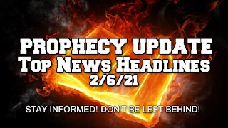 Prophecy Update Top News Headlines - 2/6/21
