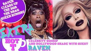 Hot T Highlight: Raven Clears Up The Bob The Drag Queen Feud Rumor - Video