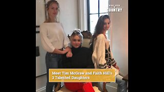 Meet Tim McGraw and Faith Hill's 3 Talented Daughters