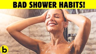 17 Shower Habits That You Need To Ditch Now