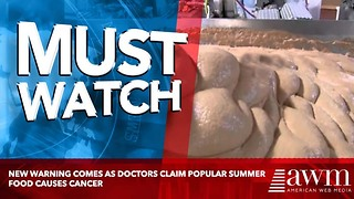 New Warning Comes As Doctors Claim Popular Summer Food Causes Cancer - Video