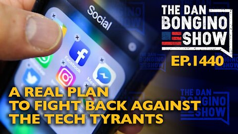 Ep. 1440 A Real Plan to Fight Back Against the Tech Tyrants - The Dan Bongino Show