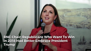 RNC Chair: Republicans Who Want To Win in 2018 Had Better Embrace President Trump - Video