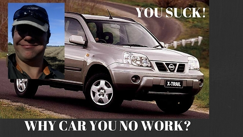 NISSAN X TRAIL -The Bane of my existence