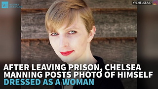 After Leaving Prison, Chelsea Manning Posts Photo Of Himself Dressed As A Woman - Video