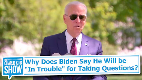 """Why Does Biden Say He Will be """"In Trouble"""" for Taking Questions?"""