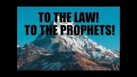 To the Law! To The Prophets!