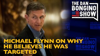 Michael Flynn On Why He Believes He Was Targeted - Dan Bongino Show Clips