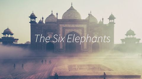 The Six Elephants - Ancient myth with a moral!
