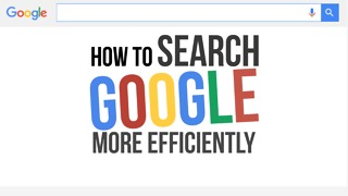 How to Search Google More Efficiently - Video