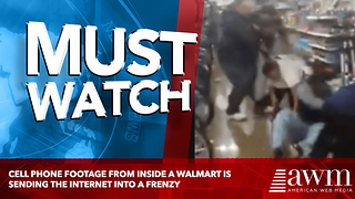 Cell Phone Footage From Inside A Walmart Is Sending The Internet Into A Frenzy - Video