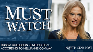 Russian Collusion is No Big Deal According To White House's Kellianne Conway - Video