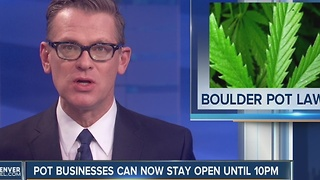 Pot businesses can now stay open until 10 p.m. in Boulder - Video