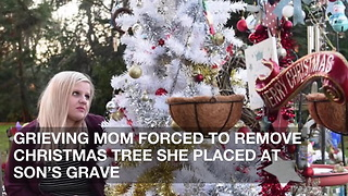 Grieving Mom Forced to Remove Christmas Tree She Placed at Son's Grave - Video