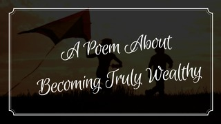 A Poem About Becoming Truly Wealthy - Video
