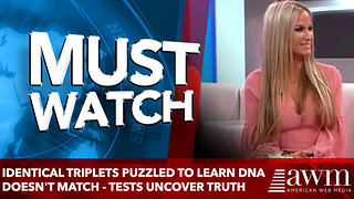 Identical Triplets Puzzled To Learn DNA Doesn't Match - More Tests Uncover Troubling Truth - Video