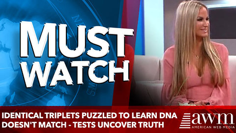 Identical Triplets Puzzled To Learn DNA Doesn't Match - More Tests Uncover Troubling Truth