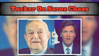 Tucker Carlson describes how George Soros has sown chaos in American cities