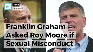 Franklin Graham Asked Roy Moore if Sexual Misconduct Allegations are True, Here's His Answer - Video