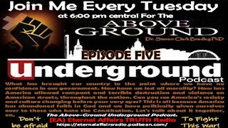 THE ABOVE-GROUND - UNDERGROUND PODCAST - Dr. Steven Clark Bradley - Episode 5