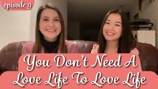 Episode 9: You Don't Need A Love Life To Love Life
